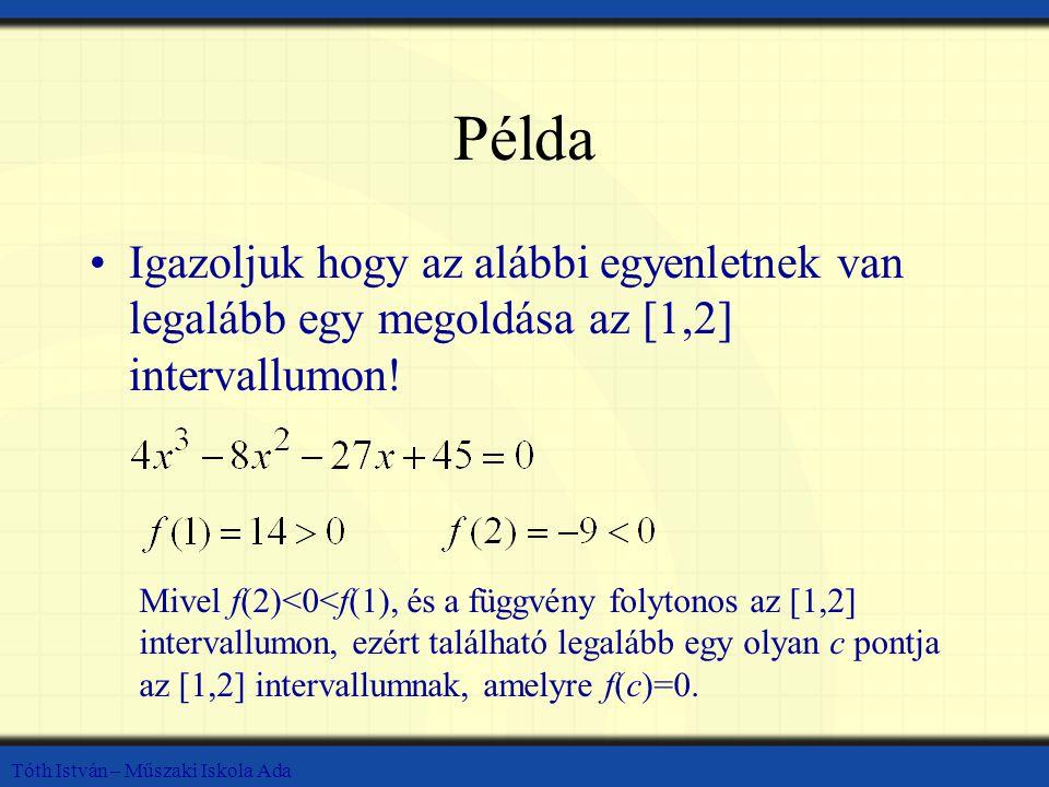Példa Igazoljuk hogy az alábbi egyenletnek van legalább egy megoldása az [1,2] intervallumon!